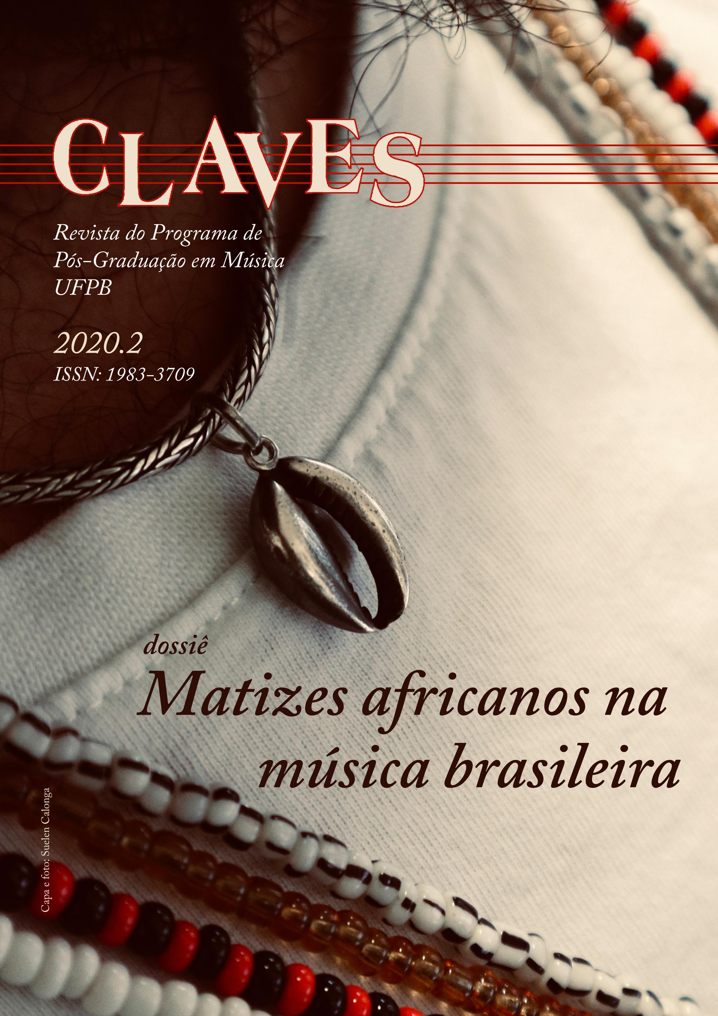 """Visualizar v. 2020 n. 2 (2020): Claves 2020.2 Dossiê """"Matizes Africanos na Música Brasileira"""""""